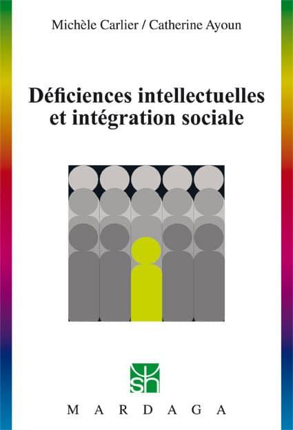 Déficiences intellectuelles et intégration sociale - Michèle Carlier